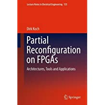 Partial Reconfiguration on FPGAs: Architectures, Tools and Applications (Lecture Notes in Electrical Engineering) by Dirk Koch (2012-07-24)