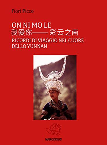 On ni mo le- ricordi di viaggio nel cuore dello Yunnan (Italian Edition) por Fiori Picco