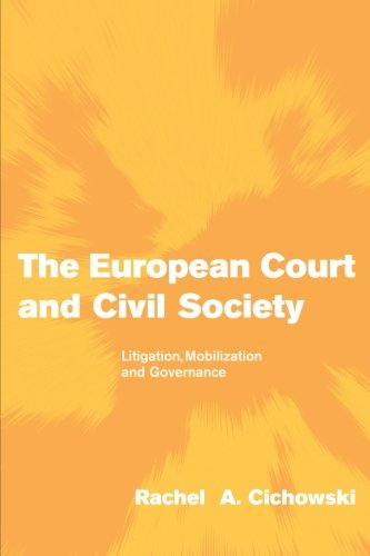 The European Court and Civil Society Paperback: Litigation, Mobilization and Governance (Themes in European Governance)