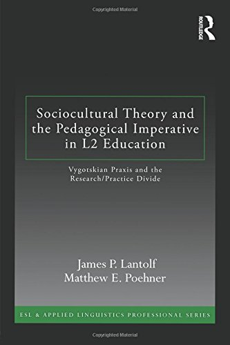 Sociocultural Theory and the Pedagogical Imperative in L2 Education: Vygotskian Praxis and the Research/Practice Divide (ESL & Applied Linguistics Professional Series) por James P. Lantolf