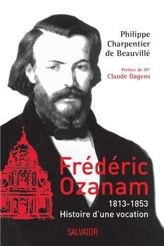 Frédéric Ozanam : 1813-1853, histoire d'une vocation