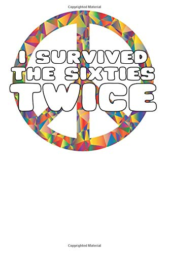 I Survived The Sixties Twice: Vintage Retro Distressed 50 Years Old 50th Birthday Born In 1969 60s Gift Journal - 120 Blank Lines Pages Notebook Diary -