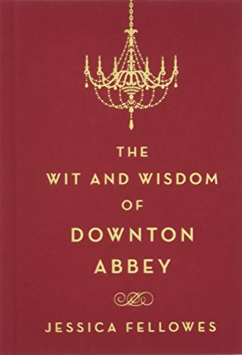 The Wit and Wisdom of Downton Abbey (World of Downton Abbey) por Jessica Fellowes