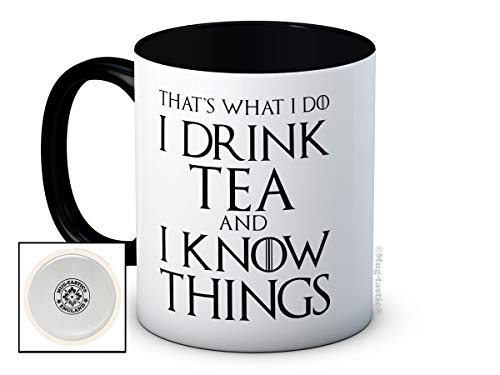 That's What I Do I Drink Tea and I Know Things - Funny Coffee or Tea Mug
