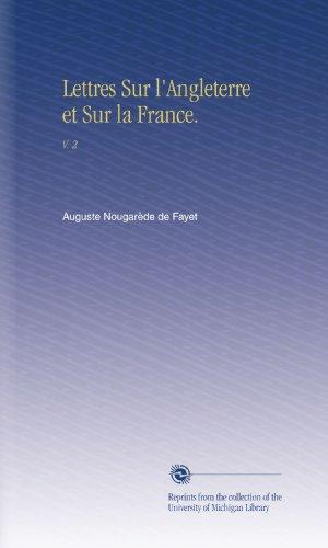 Lettres Sur l'Angleterre et Sur la France.: V. 2 par Auguste Nougarède de Fayet