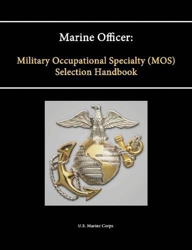 Marine Officer: Military Occupational Specialty (Mos) Selection Handbook (Handbook Corps Marine)