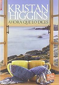 AHORA QUE LO DICES par Kristan Higgins