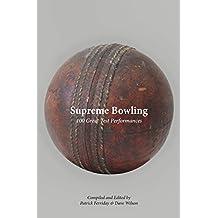 Supreme Bowling: 100 Great Test Performances (English Edition)
