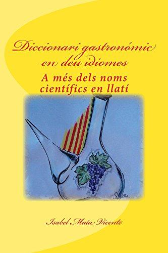 DICCIONARI GASTRONÒMIC EN DEU IDIOMES: (A mès dels noms científics en llatí) (Catalan Edition) por Isabel Mata Vicente