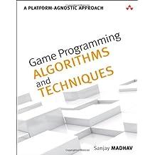 Game Programming Algorithms and Techniques: A Platform-Agnostic Approach