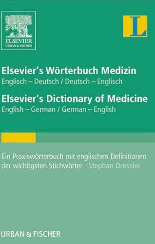 Elsevier's Wörterbuch Medizin, Englisch-Deutsch/ Deutsch-Englisch; Elsevier's Dictionary of Medicine, English-German/ German-English: Ein Praxiswörterbuch ... der wichtigsten Stichwörter (German Edition)