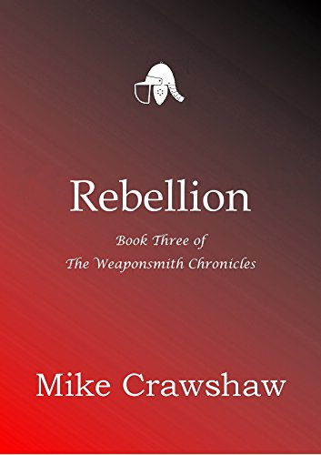 Rebellion (The Weaponsmith Chronicles Book 3) (English Edition) por Mike Crawshaw