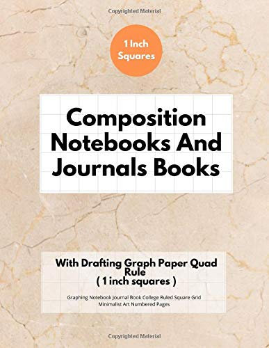 Composition Notebooks And Journals Books With Drafting Graph Paper Quad Rule ( 1 inch squares ): Graphing Notebook Journal Book College Ruled Square Grid Minimalist Art Numbered Pages Volume 20