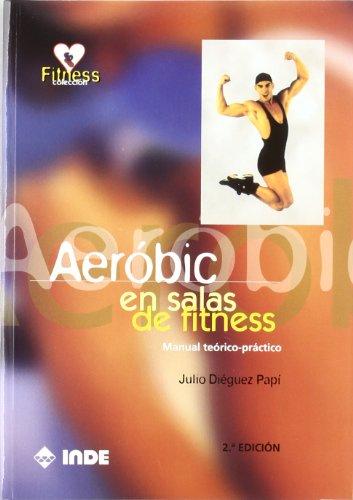 Aeróbic en salas de fitness: Manual teórico-práctico por Julio Diéguez Papí