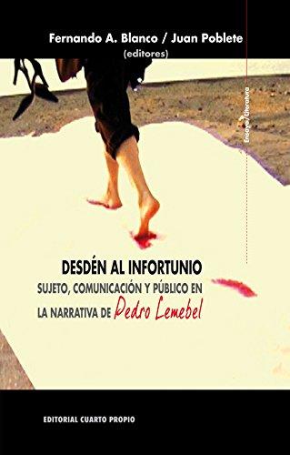 Desdén al infortunio: Sujeto, comunicación y público en la narrativa de Pedro Lemebel por Fernando Blanco