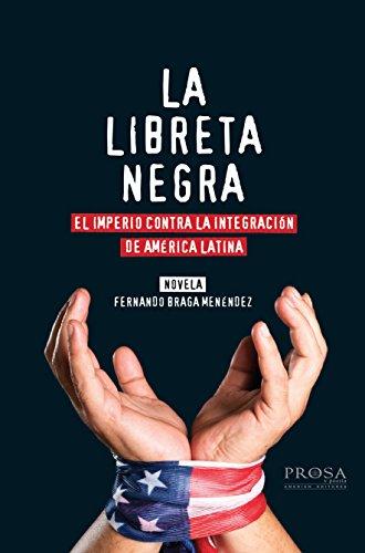 La Libreta Negra. Novela:  El Imperio contra la integración de América Latina por Fernando Braga Menéndez