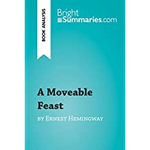 A Moveable Feast by Ernest Hemingway (Book Analysis): Detailed Summary, Analysis and Reading Guide (BrightSummaries.com) (English Edition)