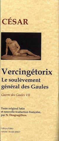 La Guerre des Gaules : Tome 7, Vercingétorix, le soulèvement général des Gaules