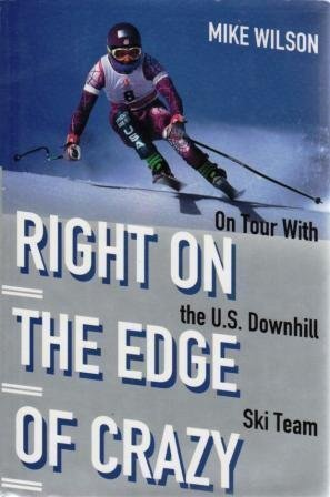 Right on the Edge of Crazy: On Tour With the U.S. Downhill Ski Team