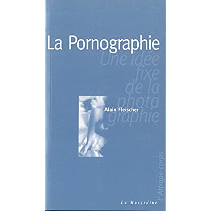 La pornographie : une idée fixe de la photographie (ATTRAPE-CORPS)