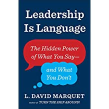 Leadership Is Language: The Hidden Power of What You Say and What You Don't (English Edition)