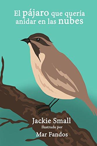 El pájaro que quería anidar en las nubes por Jackie Small