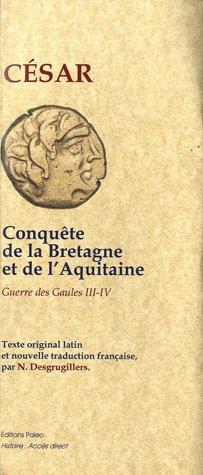 La Guerre des Gaules : Livre III et IV, Conquête de la Bretagne et de l'Aquitaine par Jules César