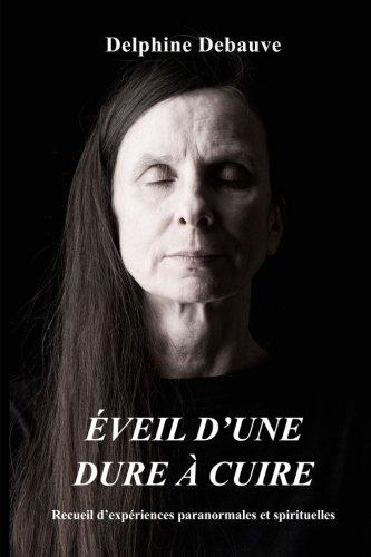 Éveil d'une dure à cuire: Recueil d'expériences paranormales et spirituelles par Delphine Debauve