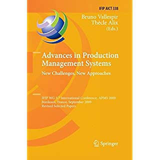 Advances in Production Management Systems: New Challenges, New Approaches: International IFIP WG 5.7 Conference, APMS 2009, Bordeaux, France, ... in Information and Communication Technology)