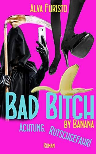 Bad Bitch by Banana: Achtung, Rutschgefahr! (3Bee by Banana 2) von [Furisto, Alva]