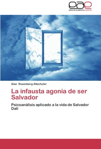 La infausta agonía de ser Salvador: Psicoanálisis aplicado a la vida de Salvador Dalí
