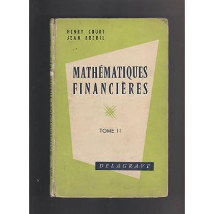 Mathématiques financières et compléments d'algèbre : Par Henry Court,... et Jean Breuil