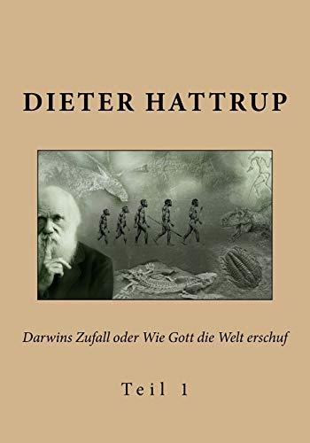 Darwins Zufall oder Wie Gott die Welt erschuf: Teil 1