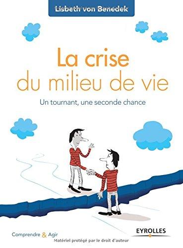 La crise du milieu de vie : Un tournant, une seconde chance par Lisbeth von Benedek, Cécile Potel