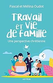 Travail et vie de famille : Une perspective chrétienne (Essais)