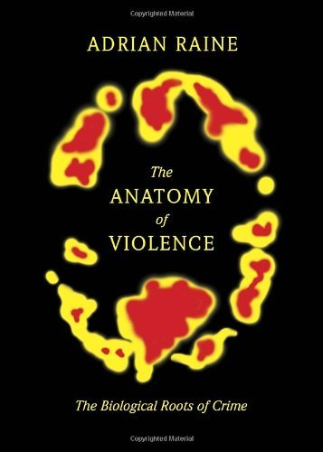 The Anatomy of Violence: The Biological Roots of Crime by Adrian Raine (2013-04-30)