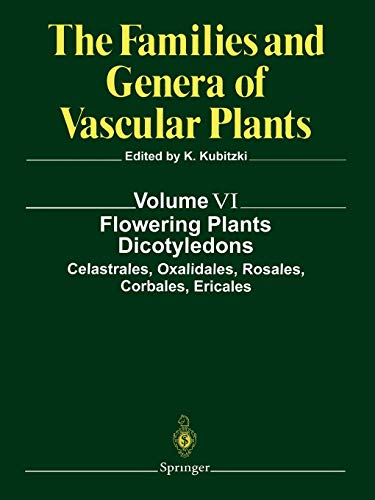 Flowering Plants. Dicotyledons: Celastrales, Oxalidales, Rosales, Cornales, Ericales (The Families and Genera of Vascular Plants (6), Band 6)