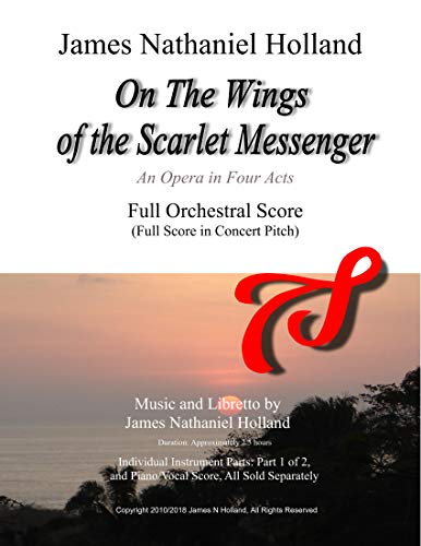 On The Wings of the Scarlet Messenger: An Opera in Four Acts  Full Orchestral Score (Full Score in Concert Pitch) (English Edition) Edition Messenger