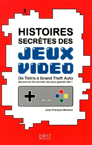 Vignette du document Histoires secrètes des jeux vidéo : de Tetris à Grand Theft auto découvrez les secrets des plus grands hits !