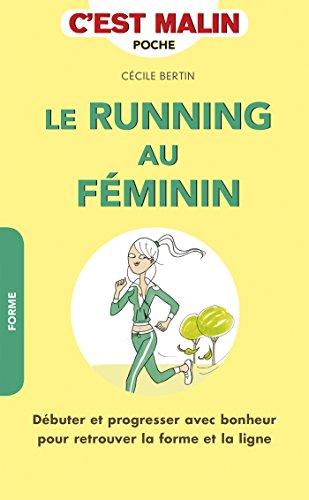 Le running au féminin, c'est malin: Débuter et progresser avec bonheur pour retrouver la forme et la ligne