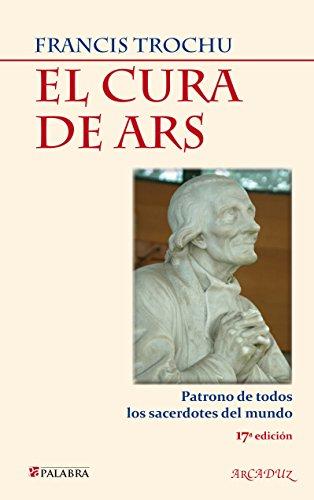 El Cura de Ars (Arcaduz) por Francis Trochu