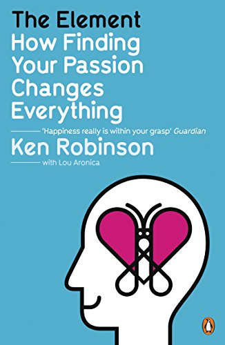 The Element: How Finding Your Passion Changes Everything por Sir Ken Robinson