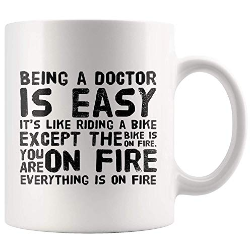 Doctor Coffee Mug Being A Doctor Is Easy Like Riding A Bike Except The Bike Is On Fire You're On Fire And In Hell Funny Gifts for Women Men 11 oz White