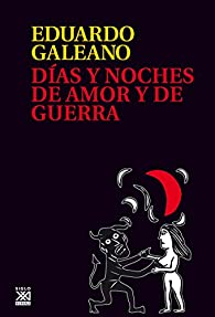 Días y noches de amor y de guerra par Eduardo Galeano