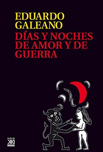 Días y noches de amor y de guerra (Biblioteca Eduardo Galeano nº 18)