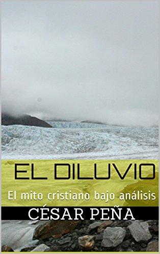 El diluvio: El mito cristiano bajo análisis por César Peña