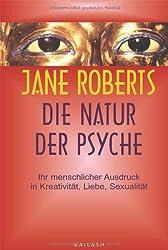 Die Natur der Psyche: Ihr menschlicher Ausdruck in Kreativität, Liebe, Sexualität