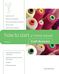 How to Start a Home-Based Craft Business, 5th (Home-Based Business Series)