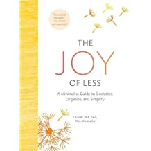 The Joy of Less: A Minimalist Guide to Declutter, Organize, and Simplify by Francine Jay (April 26,2016)