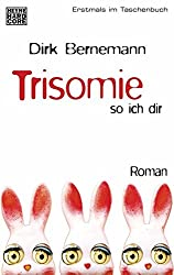 Trisomie so ich dir: Roman